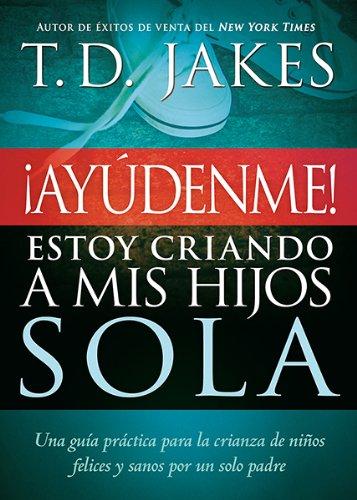 9781621362029: ¡Ayúdenme! Estoy criando a mis hijos sola: Una guía práctica para la crianza de niños felices y sanos por un solo padre (Spanish Edition)