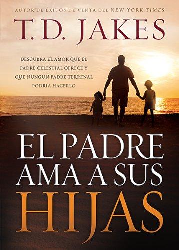 9781621362036: El padre ama a sus hijas: Descubra el amor que el Padre celestial ofrece y que ningún padre terrenal podría hacerlo (Spanish Edition)