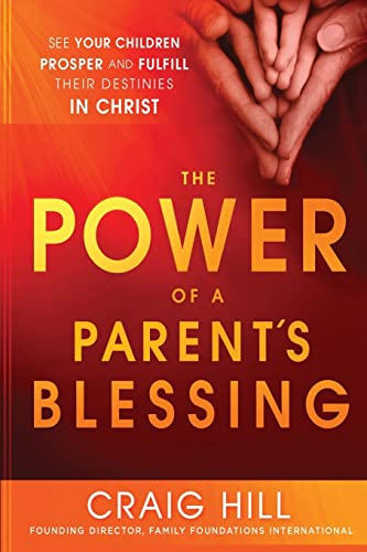 9781621362227: The Power of a Parent's Blessing: See Your Children Prosper and Fulfill Their Destinies in Christ