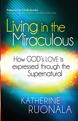 9781621362845: Living in the Miraculous: How God's Love is Expressed Through the Supernatural