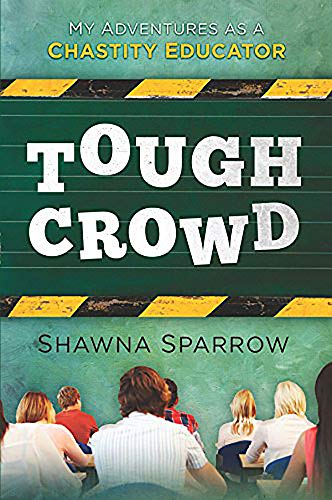 9781621363309: Tough Crowd: My Adventures as a Chastity Educator