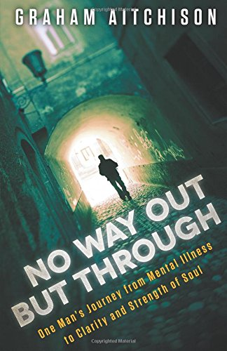 9781621363484: No Way Out But Through: One Man's Journey from Mental Illness to Clarity and Strength of Soul