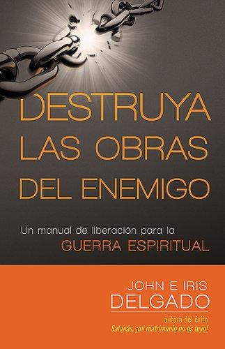 9781621364252: Destruya las obras del enemigo: Un manual de liberación para la guerra espiritual (Spanish Edition)