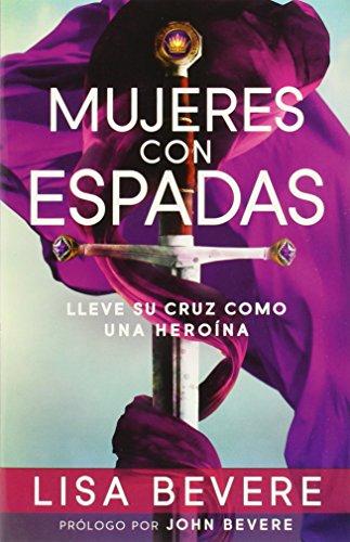 Mujeres Con Espadas: Lleve Su Cruz Como Una Heroina: Bevere, Lisa
