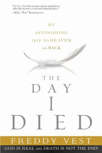 9781621365440: The Day I Died: My Astonishing Trip to Heaven and Back