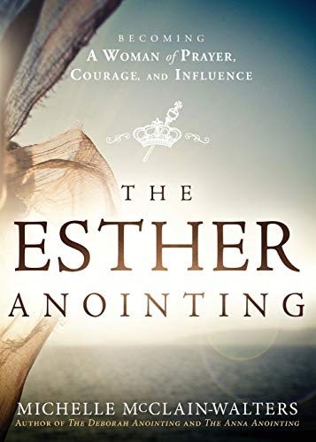 9781621365877: The Esther Anointing: Becoming a Woman of Prayer, Courage, and Influence