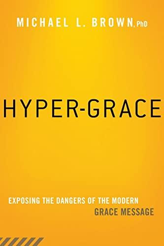 9781621365891: Hyper-Grace: Exposing the Dangers of the Modern Grace Message