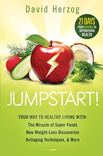9781621365952: Jumpstart!: Your Way to Healthy Living With the Miracle of Superfoods, New Weight-Loss Discoveries, Antiaging Techniques & More
