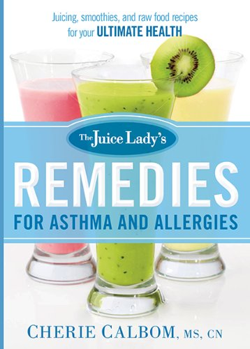 9781621366010: The Juice Lady's Remedies for Asthma and Allergies: Delicious Smoothies and Raw-Food Recipes for Your Ultimate Health