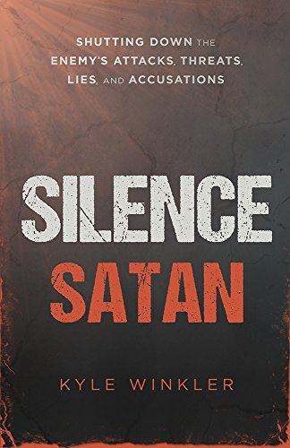 Silence Satan : Shutting down the Enemy's: Kyle Winkler