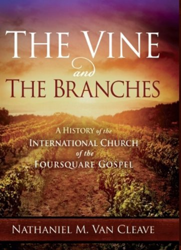 The Vine and the Branches: A History of the International Church of the Foursquare Gospel: Van ...