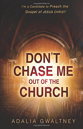Don't Chase Me Out of the Church: I'm a Candidate to Preach the Gospel of Jesus Christ: ...