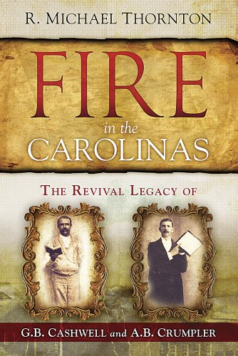 Fire in the Carolinas: The Revival Legacy of G. B. Cashwell and A. B. Crumpler: Thornton, R. ...