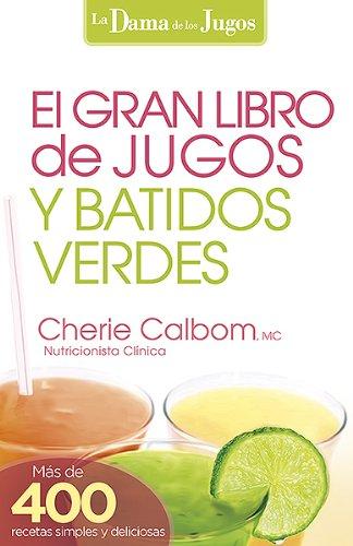 9781621368335: El Gran libro de jugos y batidos verdes: ¡Más de 400 recetas simples y deliciosas! (La Dama De Los Jugos) (Spanish Edition)