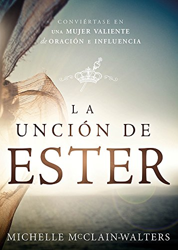 9781621368557: La Unción de Ester: Conviértase en una mujer valiente de oración e influencia (Spanish Edition)