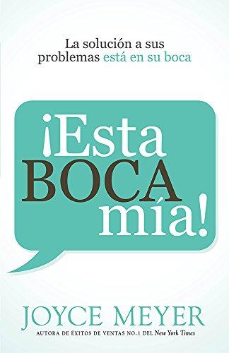 9781621369585: ¡Esta boca mía!: La solución de sus problemas está en su boca (Spanish Edition)
