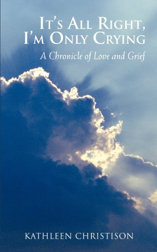 It's All Right I'm Only Crying: A Chronicle of Love and Grief: Christison, Kathleen