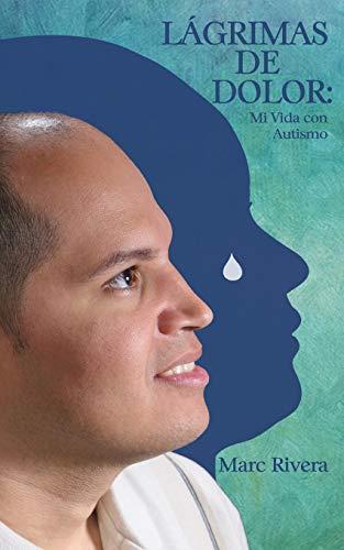 Lagrimas de Dolor: Mi Vida Con Autismo: Marc Rivera