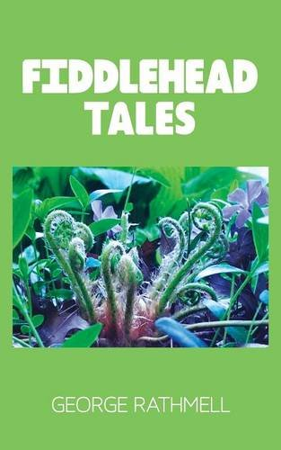 Fiddlehead Tales (Paperback): George Rathmell