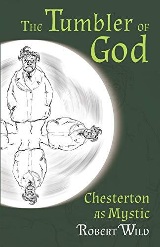 The Tumbler of God: Chesterton as Mystic: Wild, Robert