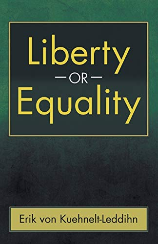 Liberty or Equality: The Challenge of Our: Erik von Kuehnelt-Leddihn