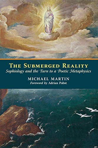 9781621381136: The Submerged Reality: Sophiology and the Turn to a Poetic Metaphysics