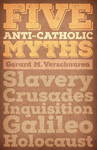 9781621381280: Five Anti-Catholic Myths: Slavery, Crusades, Inquisition, Galileo, Holocaust