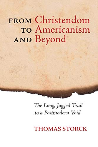 9781621381440: From Christendom to Americanism and Beyond: The Long, Jagged Trail to a Postmodern Void
