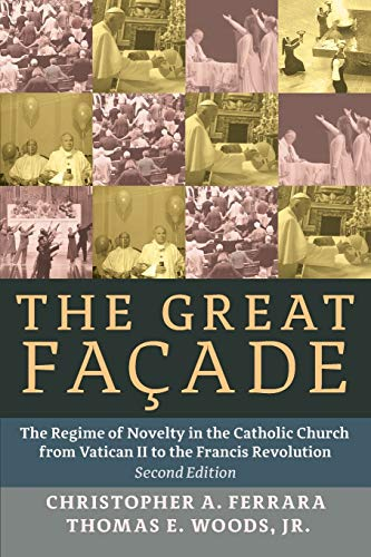 9781621381495: The Great Façade: The Regime of Novelty in the Catholic Church from Vatican II to the Francis Revolu