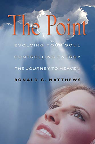 9781621412120: THE POINT: Evolving Your Soul, Controlling Your Energy, And The Journey To Heaven