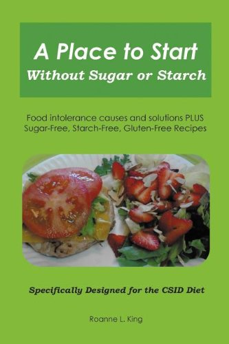 9781621417613: A PLACE TO START WITHOUT SUGAR OR STARCH: Food Intolerance Causes and Solutions PLUS Sugar-Free, Starch-Free, Gluten-Free Recipes - Specifically Designed for the CSID Diet