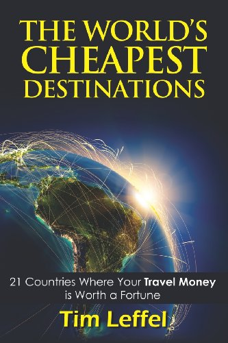 9781621419471: The World's Cheapest Destinations: 21 Countries Where Your Money Is Worth a Fortune - Fourth Edition
