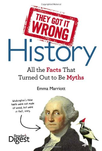 They Got It Wrong: History: All the Facts That Turned Out to Be Myths: Marriott, Emma