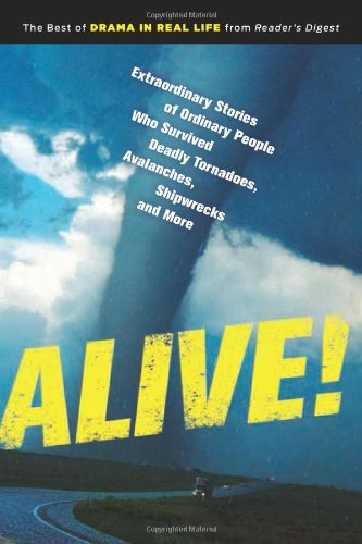 9781621451617: Alive!: Extraordinary Stories of Ordinary People Who Survived Deadly Tornadoes, Avalanches, Shipwrecks and More!
