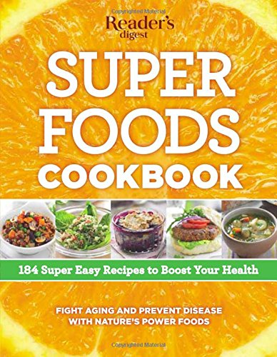 Super Foods Cookbook: 184 Super Easy Recipes to Boost Your Health: Editors of Reader's Digest