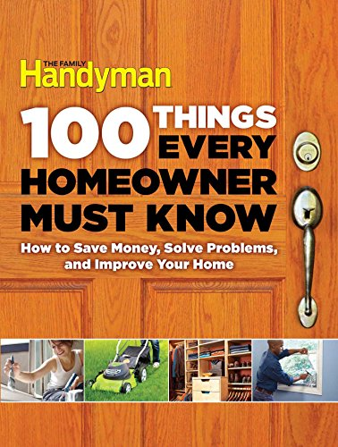 9781621452201: 100 Things Every Homeowner Must Know: How to Save Money, Solve Problems and Improve Your Home