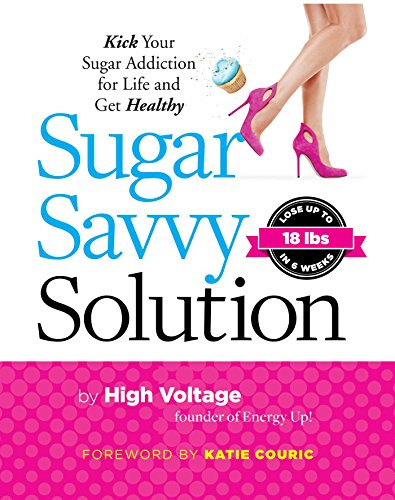 Sugar Savvy Solution: Kick Your Sugar Addiction for Life and Get Healthy: High Voltage Dolgin, ...
