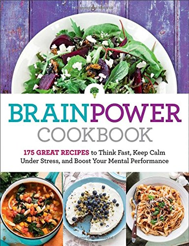9781621453208: Brain Power Cookbook: 175 Great Recipes toThink Fast, Kepp Calm Under Stress, and Boost Your Mental Performance