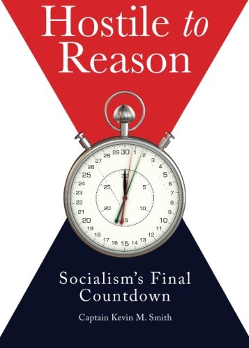 Hostile to Reason: Socialism's Final Countdown: Smith, Kevin M.; Lofaro, Ronald John