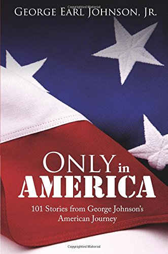 Only in America: 101 Stories from George Johnson's American Journey: Johnson, George Earl Jr.