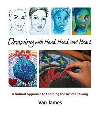 Drawing with Hand, Head, and Heart: A Natural Approach to Learning the Art of Drawing: Van, James