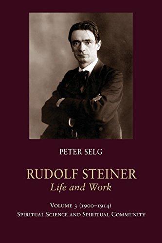 Ruidolf Steiner Life and Work: 1900–1914: Spiritual Science and Spiritual Community: Peter ...