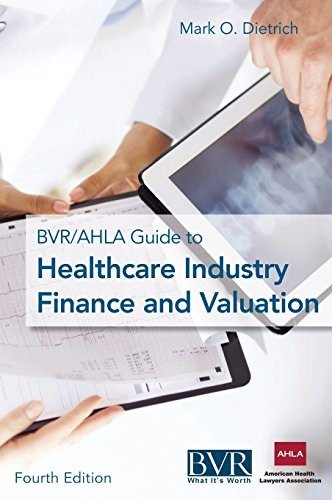 The BVR/AHLA Guide to Healthcare Industry Finance and Valuation: Business Valuation Resources