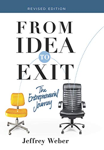 From Idea to Exit: The Entrepreneurial Journey: Weber, Jeffrey