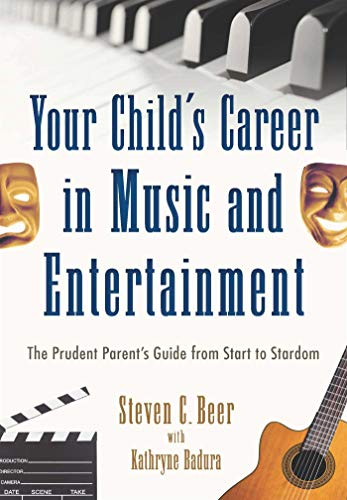 Your Child's Career in Music and Entertainment: The Prudent Parent's Guide from Start to ...