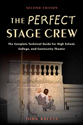 9781621535201: The Perfect Stage Crew: The Complete Technical Guide for High School, College, and Community Theater