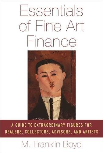 9781621535324: Essentials of Fine Art Finance: A Guide to Extraordinary Figures for Dealers, Collectors, Advisors, and Artists