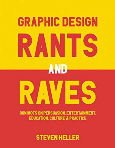 9781621535362: Graphic Design Rants and Raves: Bon Mots on Persuasion, Entertainment, Education, Culture, and Practice