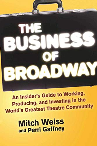 9781621535560: The Business of Broadway: An Insider's Guide to Working, Producing, and Investing in the World's Greatest Theatre Community