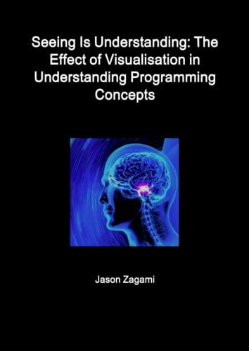 9781621546825: Seeing Is Understanding: The Effect of Visualisation in Understanding Programming Concepts